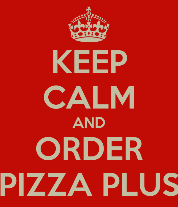 KEEP CALM AND ORDER PIZZA PLUS
