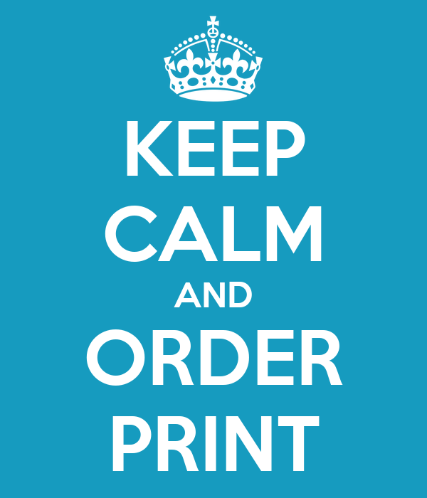 KEEP CALM AND ORDER PRINT