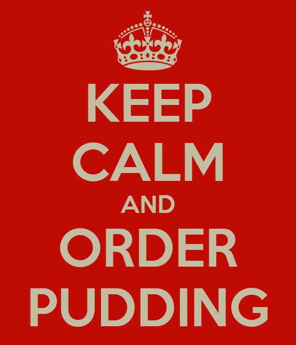 KEEP CALM AND ORDER PUDDING