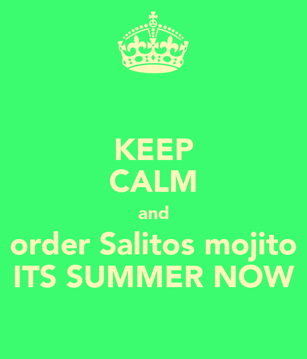 KEEP CALM and order Salitos mojito ITS SUMMER NOW