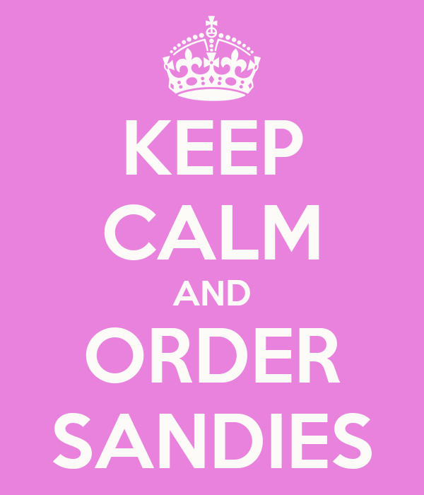 KEEP CALM AND ORDER SANDIES