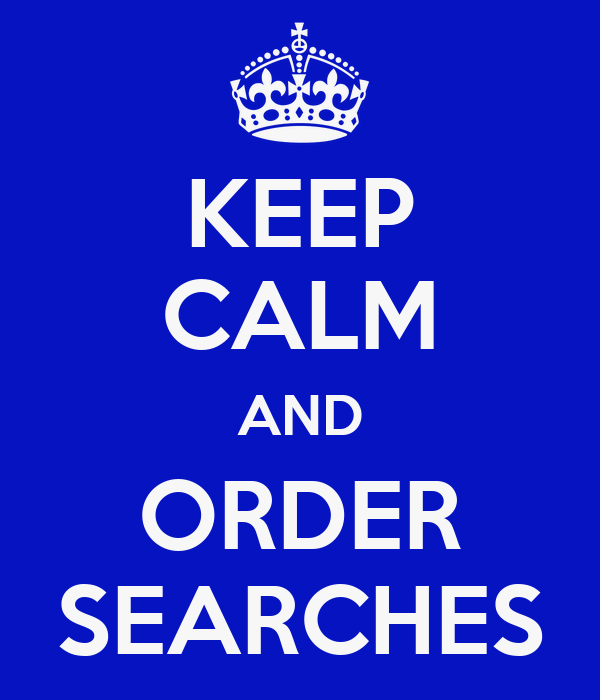 KEEP CALM AND ORDER SEARCHES
