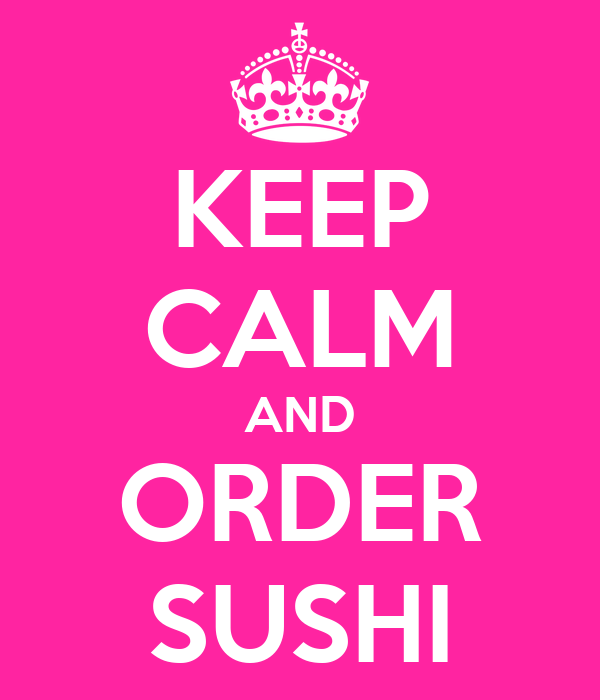 KEEP CALM AND ORDER SUSHI