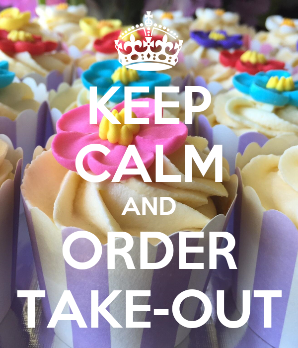 KEEP CALM AND ORDER TAKE-OUT