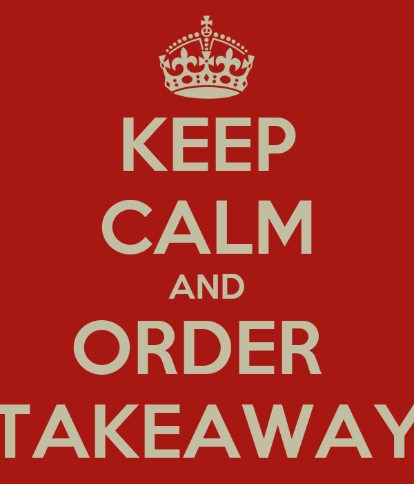 KEEP CALM AND ORDER  TAKEAWAY