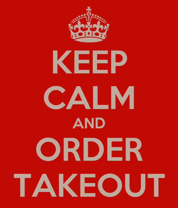 KEEP CALM AND ORDER TAKEOUT