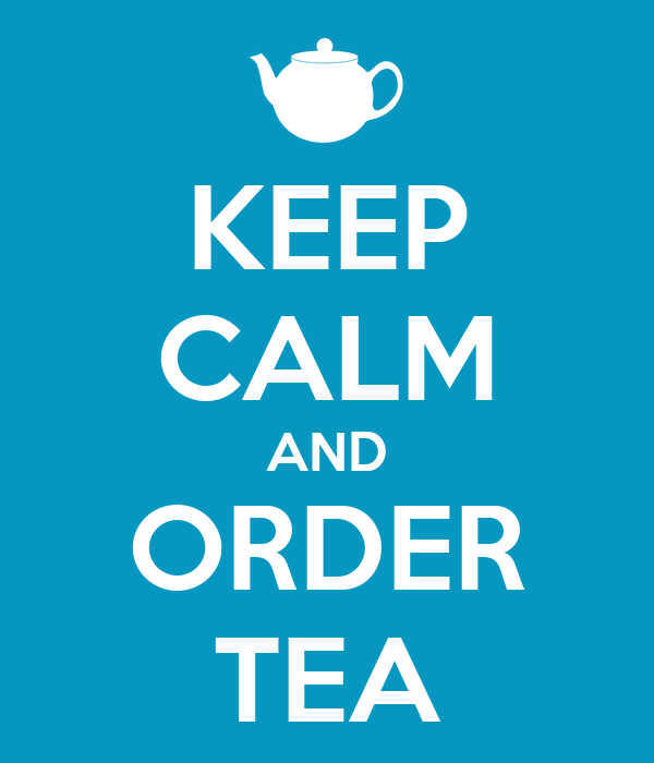 KEEP CALM AND ORDER TEA