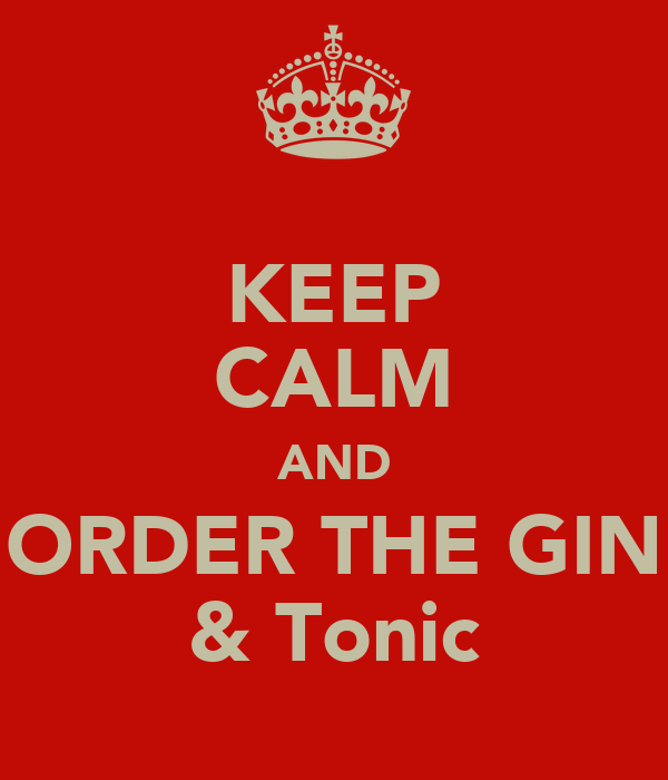 KEEP CALM AND ORDER THE GIN & Tonic