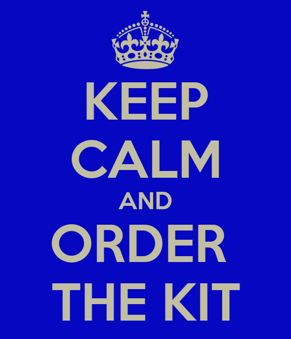 KEEP CALM AND ORDER  THE KIT