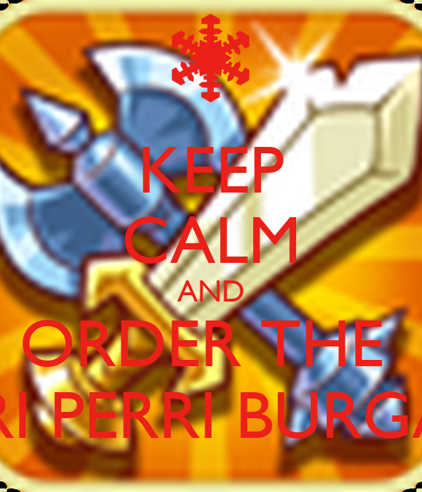 KEEP CALM AND ORDER THE  PERI PERRI BURGAR