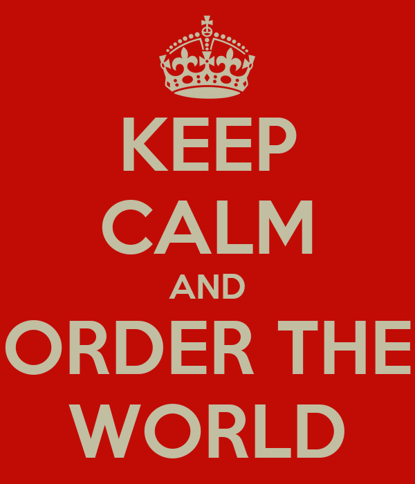 KEEP CALM AND ORDER THE WORLD