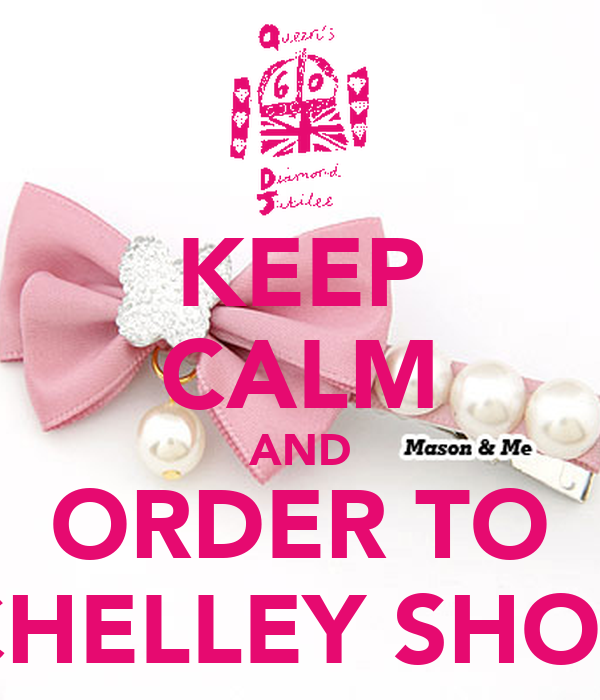 KEEP CALM AND ORDER TO CHELLEY SHOP