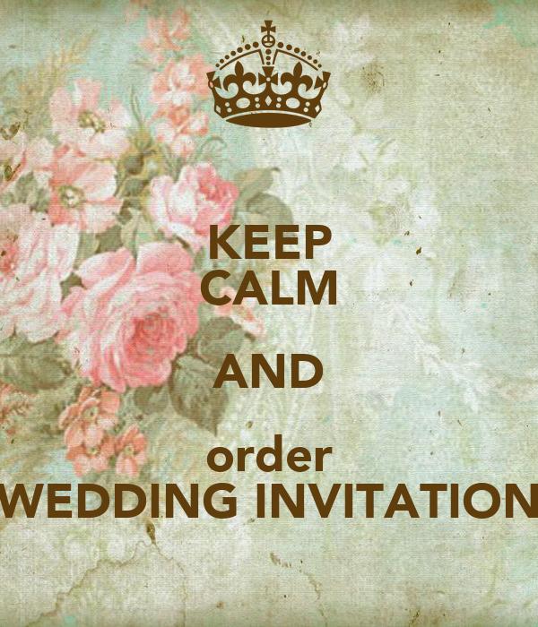 KEEP CALM AND order WEDDING INVITATION