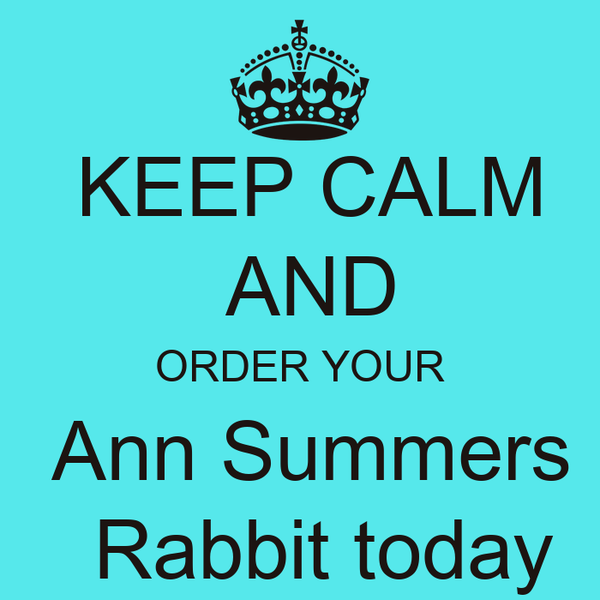 KEEP CALM  AND ORDER YOUR   Ann Summers    Rabbit today