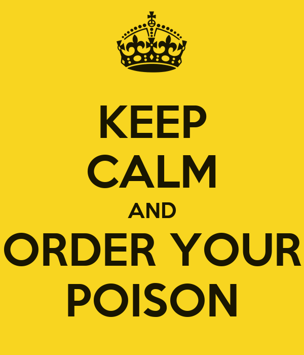 KEEP CALM AND ORDER YOUR POISON