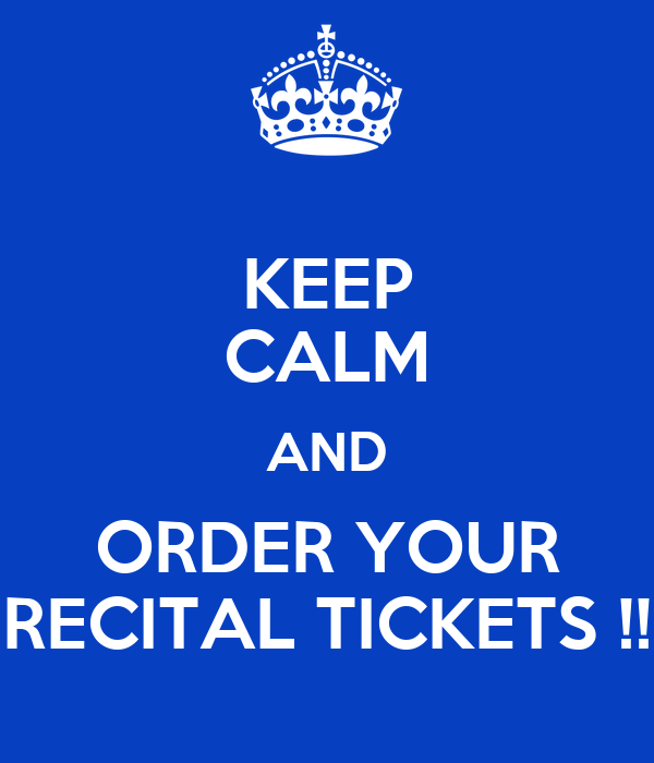 KEEP CALM AND ORDER YOUR RECITAL TICKETS !!