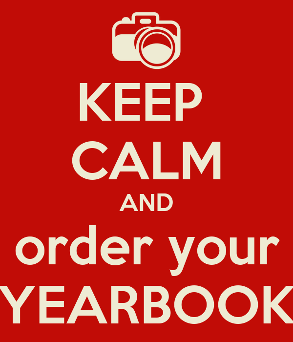 KEEP  CALM AND order your YEARBOOK