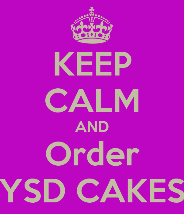 KEEP CALM AND Order YSD CAKES