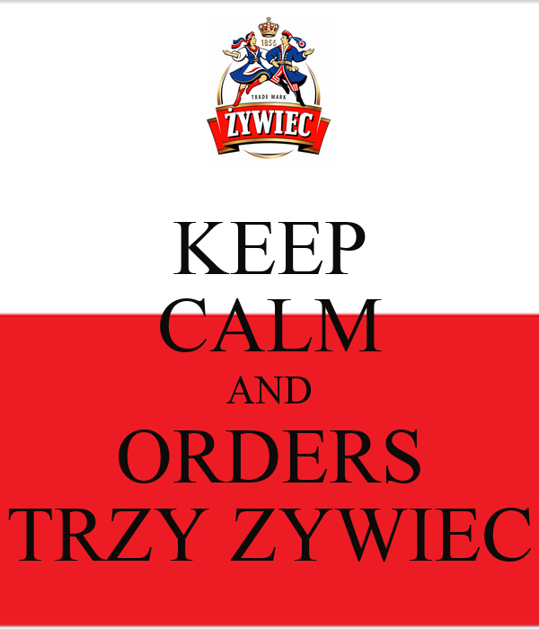 KEEP CALM AND ORDERS TRZY ZYWIEC
