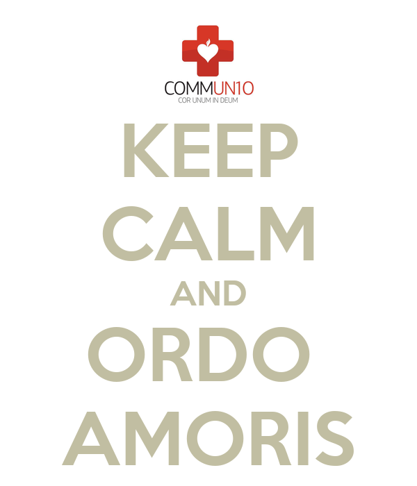 KEEP CALM AND ORDO  AMORIS