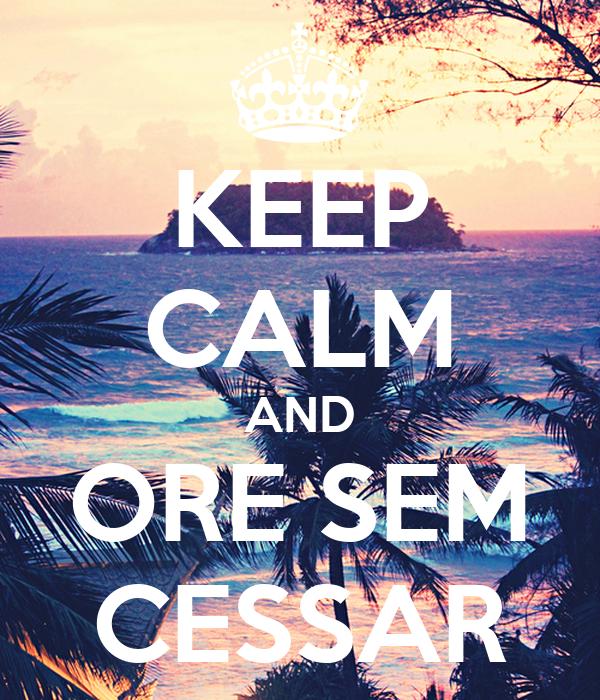 KEEP CALM AND ORE SEM CESSAR