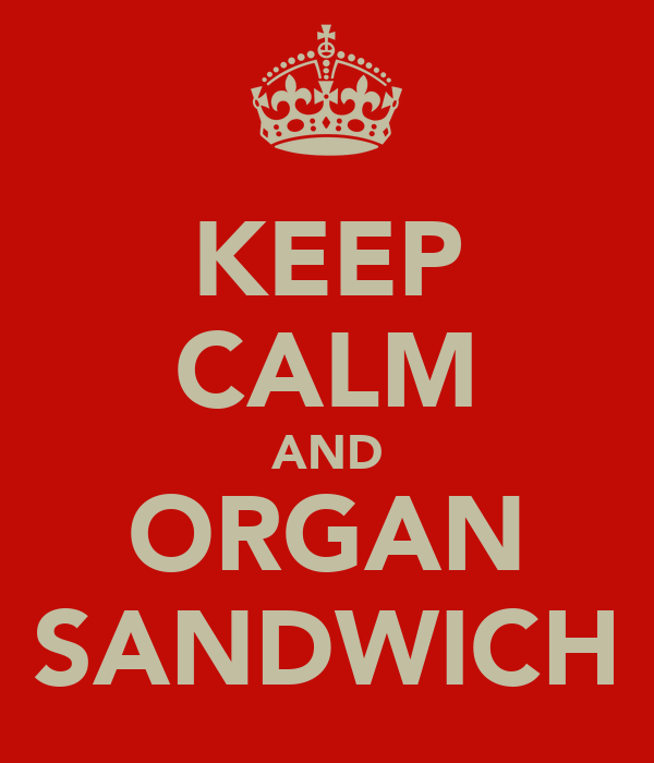 KEEP CALM AND ORGAN SANDWICH