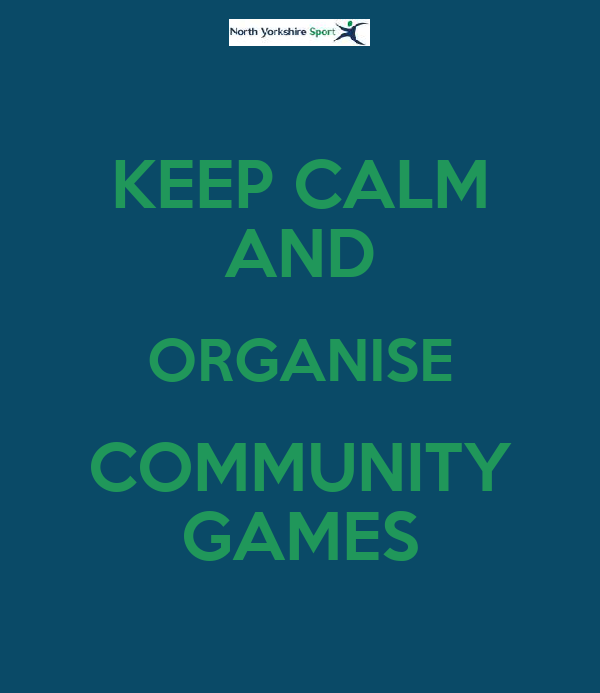 KEEP CALM AND ORGANISE COMMUNITY GAMES