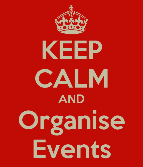 KEEP CALM AND Organise Events