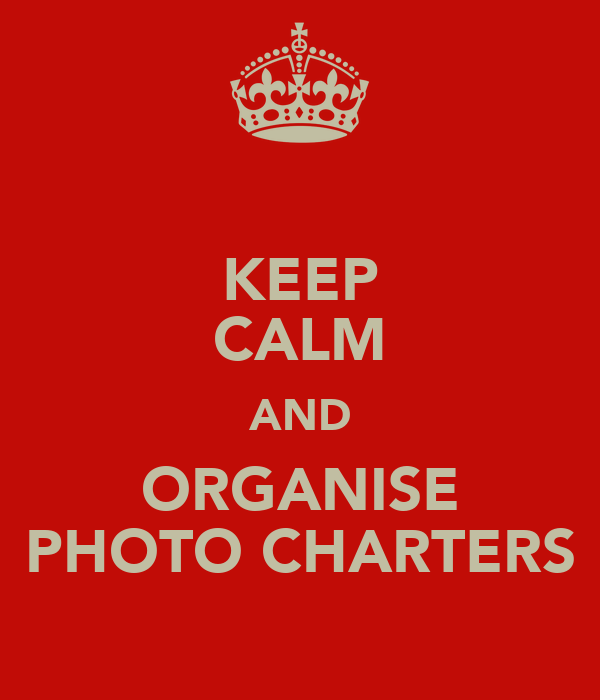 KEEP CALM AND ORGANISE PHOTO CHARTERS