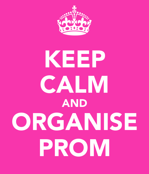 KEEP CALM AND ORGANISE PROM