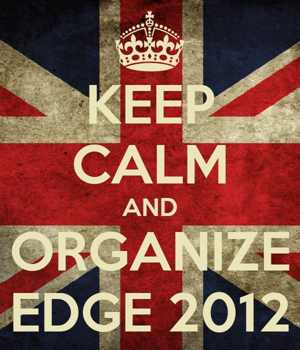 KEEP CALM AND ORGANIZE EDGE 2012