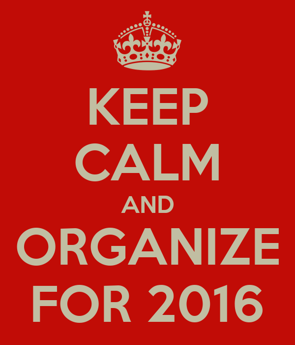 KEEP CALM AND ORGANIZE FOR 2016