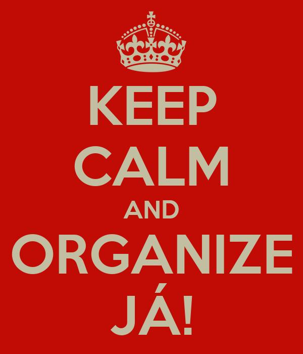 KEEP CALM AND ORGANIZE JÁ!