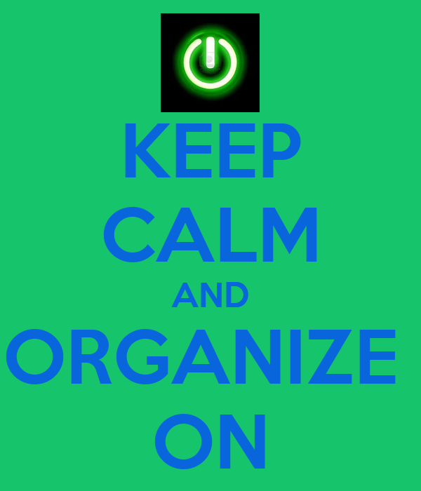 KEEP CALM AND ORGANIZE  ON