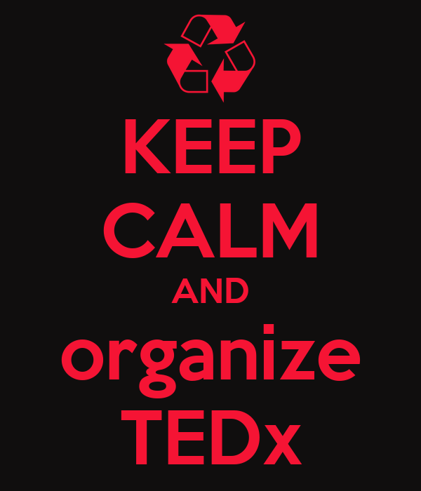 KEEP CALM AND organize TEDx