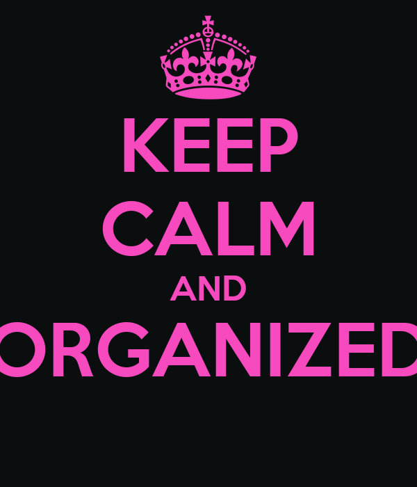 KEEP CALM AND ORGANIZED