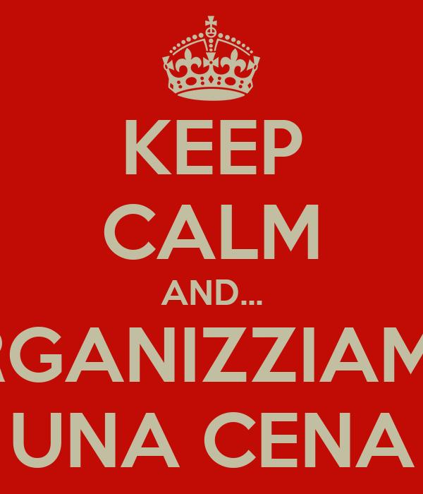 KEEP CALM AND... ORGANIZZIAMO  UNA CENA