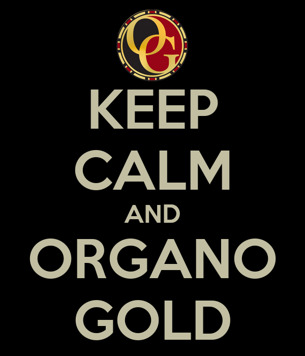KEEP CALM AND ORGANO GOLD