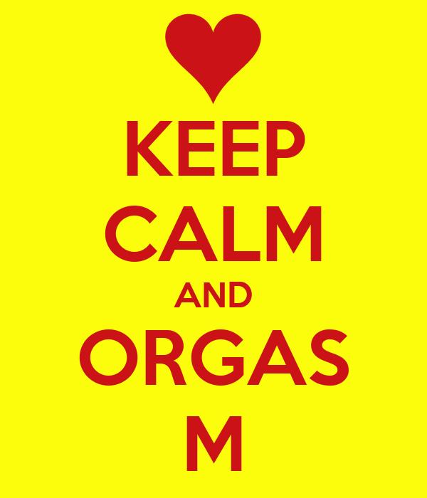 KEEP CALM AND ORGAS M