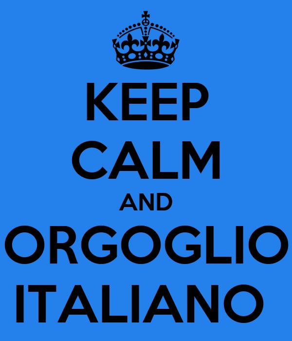 KEEP CALM AND  ORGOGLIO  ITALIANO