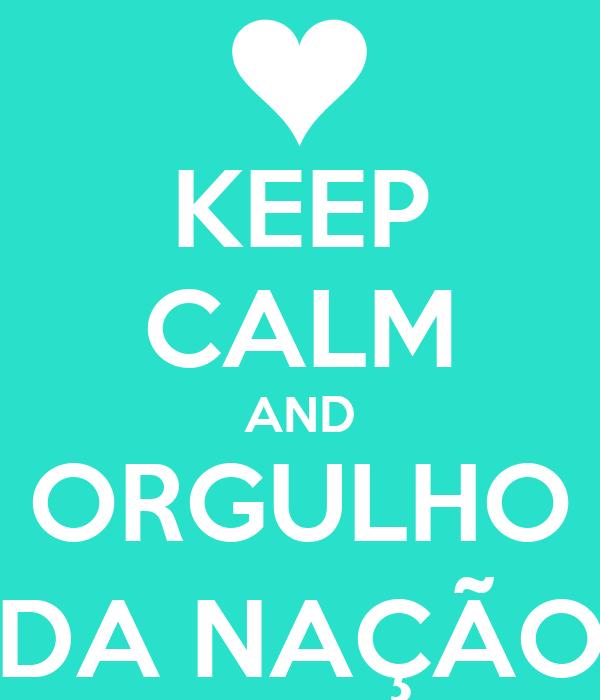 KEEP CALM AND ORGULHO DA NAÇÃO