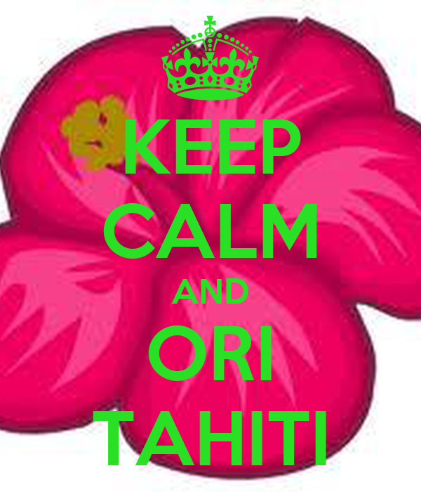 KEEP CALM AND ORI TAHITI