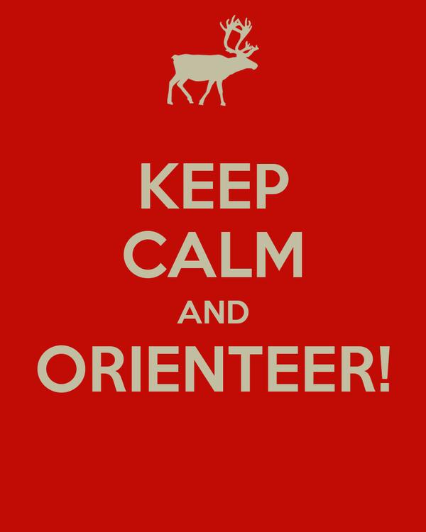 KEEP CALM AND ORIENTEER!