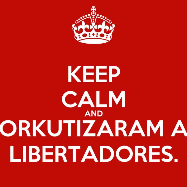 KEEP CALM AND ORKUTIZARAM A LIBERTADORES.