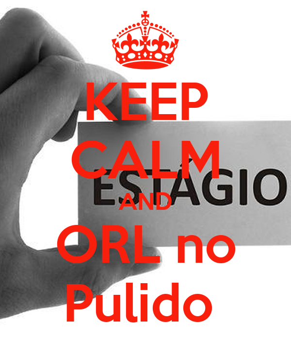 KEEP CALM AND ORL no Pulido