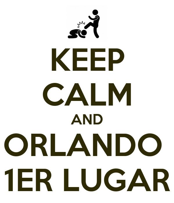KEEP CALM AND ORLANDO  1ER LUGAR