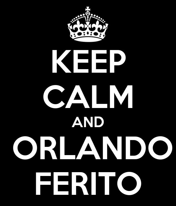 KEEP CALM AND  ORLANDO FERITO