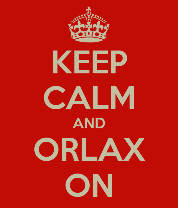 KEEP CALM AND ORLAX ON