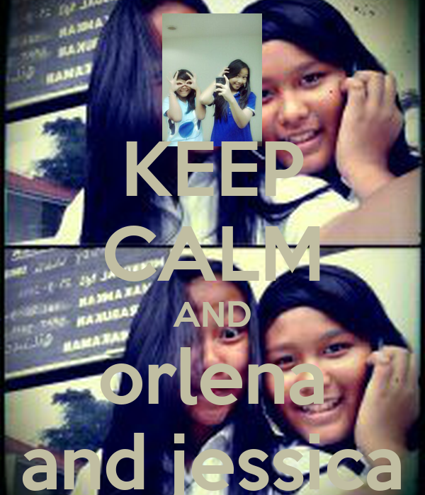 KEEP CALM AND orlena and jessica