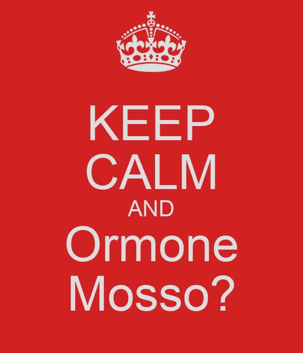 KEEP CALM AND Ormone Mosso?
